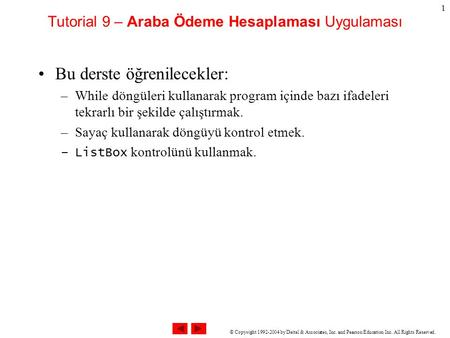 © Copyright 1992-2004 by Deitel & Associates, Inc. and Pearson Education Inc. All Rights Reserved. 1 Tutorial 9 – Araba Ödeme Hesaplaması Uygulaması Bu.