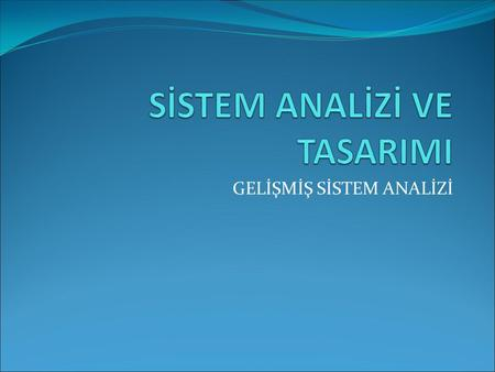 SİSTEM ANALİZİ VE TASARIMI