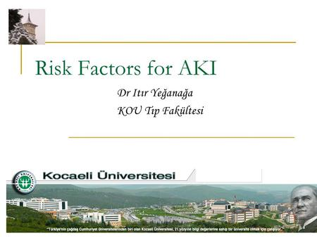 Risk Factors for AKI Dr Itır Yeğanağa KOU Tıp Fakültesi.
