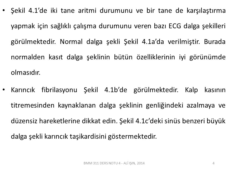BMM 311 DERS NOTU 4 - ALİ IŞIN, 2014 Şekil 4.1 a) Normal dalga şekli b) ventrikül fibrilasyonu c) Karıncık taşikardisi 5