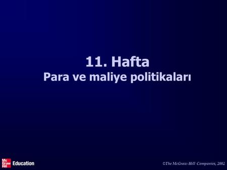 © The McGraw-Hill Companies, 2002 11. Hafta Para ve maliye politikaları.