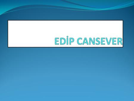 EDİP CANSEVER.