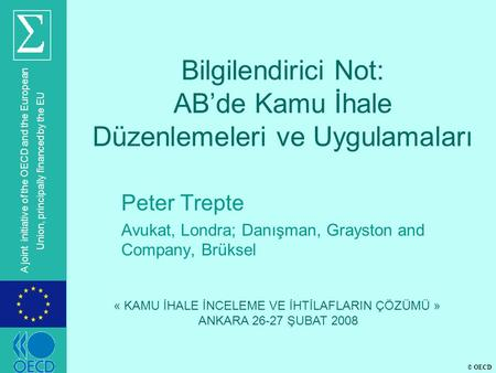 © OECD A joint initiative of the OECD and the European Union, principally financed by the EU Bilgilendirici Not: AB'de Kamu İhale Düzenlemeleri ve Uygulamaları.