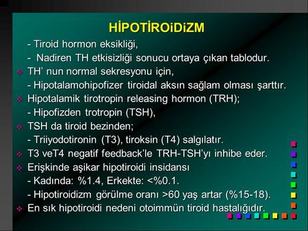 HİPOTİROiDiZM - Tiroid hormon eksikliği, - Nadiren TH etkisizliği sonucu ortaya çıkan tablodur.  TH' nun normal sekresyonu için, - Hipotalamohipofizer.