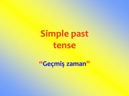 "Simple past tense ""Geçmiş zaman""."