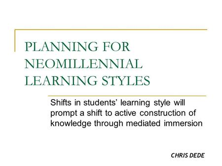 PLANNING FOR NEOMILLENNIAL LEARNING STYLES Shifts in students' learning style will prompt a shift to active construction of knowledge through mediated.