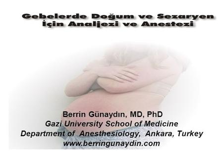 Berrin Günaydın, MD, PhD Gazi University School of Medicine Department of Anesthesiology, Ankara, Turkey www.berringunaydin.com.