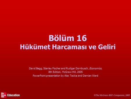 © The McGraw-Hill Companies, 2005 Bölüm 16 Hükümet Harcaması ve Geliri David Begg, Stanley Fischer and Rudiger Dornbusch, Economics, 8th Edition, McGraw-Hill,