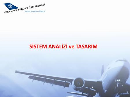 SİSTEM ANALİZİ ve TASARIM