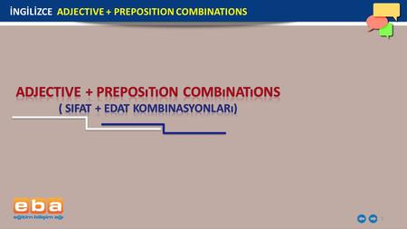 1 İNGİLİZCE ADJECTIVE + PREPOSITION COMBINATIONS.