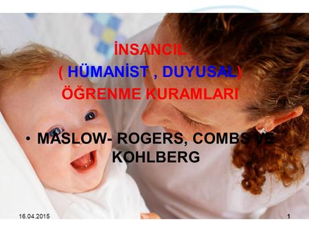 MASLOW- ROGERS, COMBS VE KOHLBERG