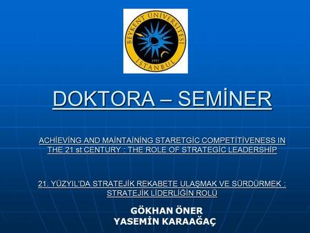 DOKTORA – SEMİNER ACHİEVİNG AND MAİNTAİNİNG STARETGİC COMPETİTİVENESS IN THE 21 st CENTURY : THE ROLE OF STRATEGİC LEADERSHİP 21. YÜZYIL'DA STRATEJİK REKABETE.