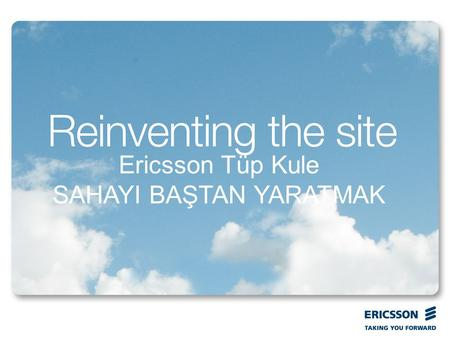 Ericsson Tüp Kule SAHAYI BAŞTAN YARATMAK. Top right corner for field-mark, customer or partner logotypes. See Best practice for example. Slide title 40.