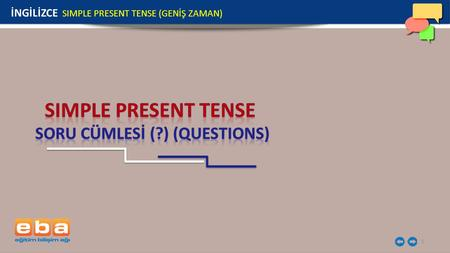 1 İNGİLİZCE SIMPLE PRESENT TENSE (GENİŞ ZAMAN). 2 SORU CÜMLESİ YES / NO QUESTIONS WH- QUESTIONS İNGİLİZCE SIMPLE PRESENT TENSE (GENİŞ ZAMAN)