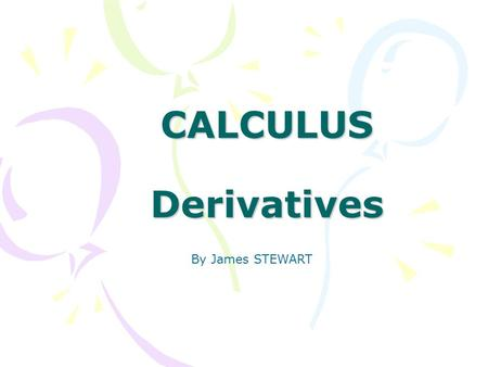 CALCULUS Derivatives By James STEWART.