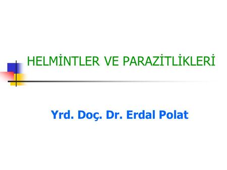 HELMİNTLER VE PARAZİTLİKLERİ