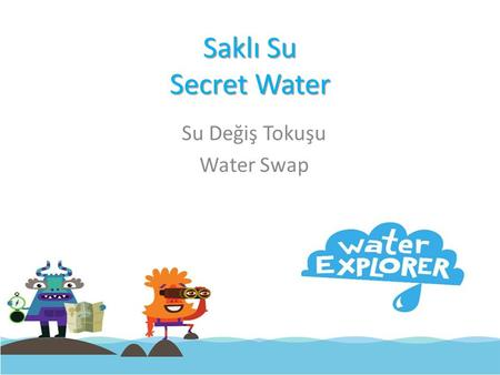 Saklı Su Secret Water Su Değiş Tokuşu Water Swap.