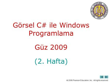  2006 Pearson Education, Inc. All rights reserved. Görsel C# ile Windows Programlama Güz 2009 (2. Hafta)