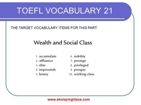 TOEFL VOCABULARY 21 THE TARGET VOCABULARY ITEMS FOR THIS PART: