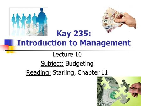 Kay 235: Introduction to Management Lecture 10 Subject: Budgeting Reading: Starling, Chapter 11.
