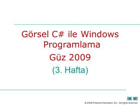  2006 Pearson Education, Inc. All rights reserved. Görsel C# ile Windows Programlama Güz 2009 (3. Hafta)