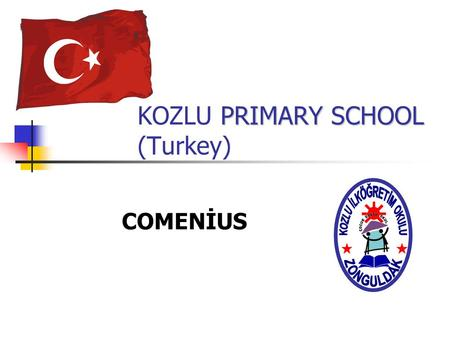 PRIMARY SCHOOL KOZLU PRIMARY SCHOOL (Turkey) COMENİUS.