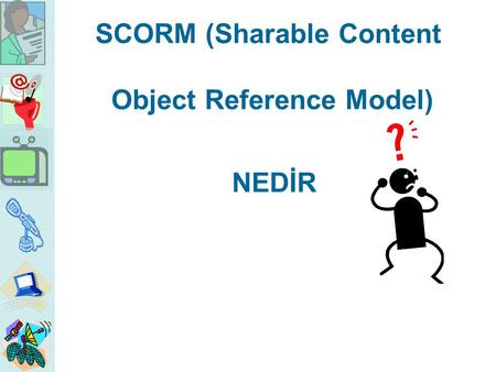 SCORM (Sharable Content Object Reference Model) NEDİR.
