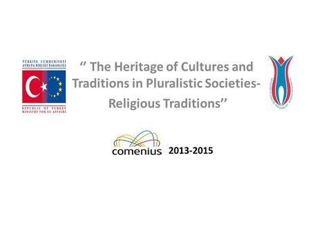 2013-2015 '' The Heritage of Cultures and Traditions in Pluralistic Societies- Religious Traditions''