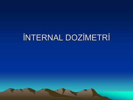 İNTERNAL DOZİMETRİ.
