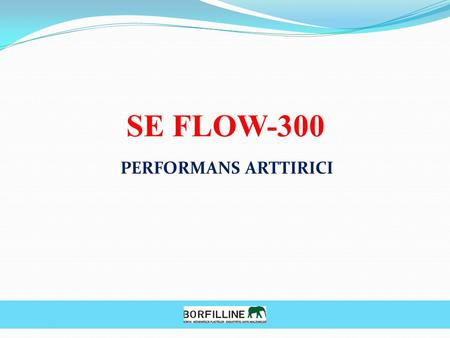 SE FLOW-300 PERFORMANS ARTTIRICI. SE FLOW-300 PERFORMANS ARTTIRICI KULLANIM ORANI % 0,1- % 0,5.