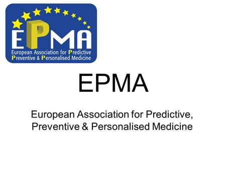 EPMA European Association for Predictive, Preventive & Personalised Medicine.