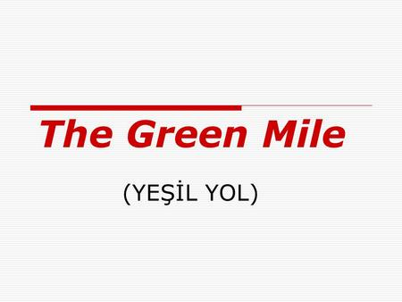 The Green Mile (YEŞİL YOL).  Green Mile is a 1999 drama film made. Director and screenwriter Frank Darabont is. The film is adapted from the novel.