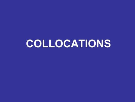 COLLOCATIONS. EXAMPLES arm, back, bag, bear, blind, blood, blow, body, boil, bone, bread, bring, call, care, cast, catch, check, cold, come, course, crack,