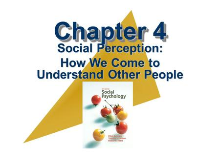 Chapter 4 Social Perception: How We Come to Understand Other People.