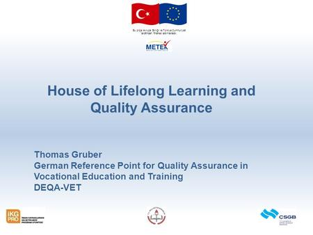 Bu proje Avrupa Birliği ve Türkiye Cumhuriyeti tarafından finanse edilmektedir. House of Lifelong Learning and Quality Assurance Thomas Gruber German Reference.