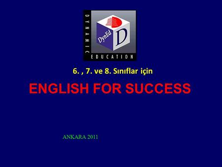 6. , 7. ve 8. Sınıflar için ENGLISH FOR SUCCESS ANKARA 2011.
