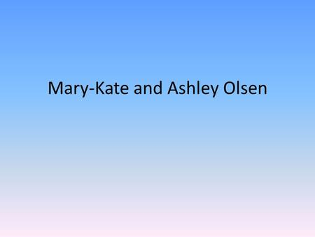 Mary-Kate and Ashley Olsen. Mary-Kate OlsenMary-Kate Olsen and Ashley Fuller Olsen also known as the Olsen Twins collectively, are American actresses.