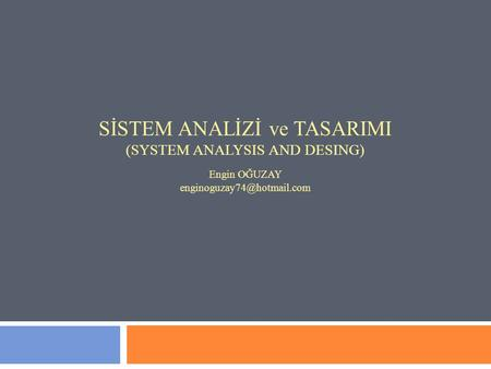 SİSTEM ANALİZİ ve TASARIMI (SYSTEM ANALYSIS AND DESING) Engin OĞUZAY