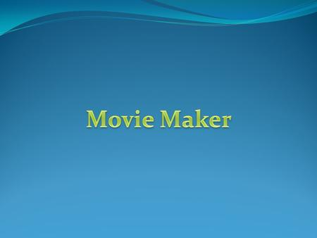 Movie Maker.