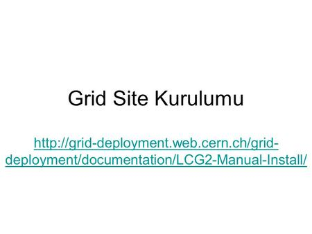 Grid Site Kurulumu  deployment/documentation/LCG2-Manual-Install/
