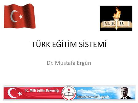 TÜRK EĞİTİM SİSTEMİ Dr. Mustafa Ergün. Türkiye Turkey's land mass is 814.578 sq.km. The European and Asian sides are divided by the Bosphorus, the Sea.