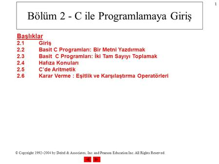 © Copyright 1992–2004 by Deitel & Associates, Inc. and Pearson Education Inc. All Rights Reserved. 1 Bölüm 2 - C ile Programlamaya Giriş Başlıklar 2.1Giriş.