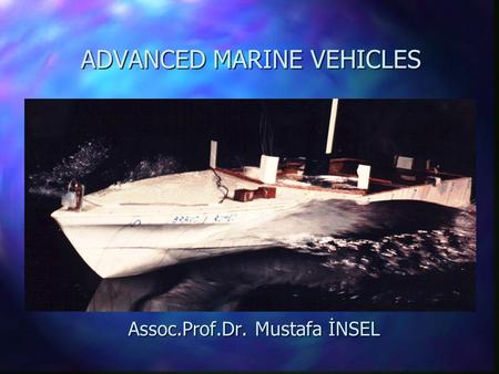 ADVANCED MARINE VEHICLES Assoc.Prof.Dr. Mustafa İNSEL.
