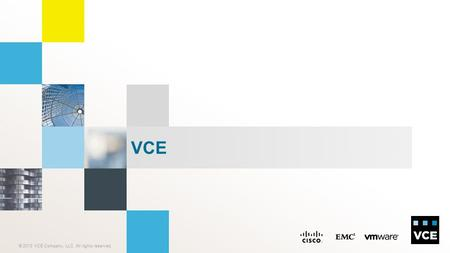 © 2013 VCE Company, LLC. All rights reserved. VCE.