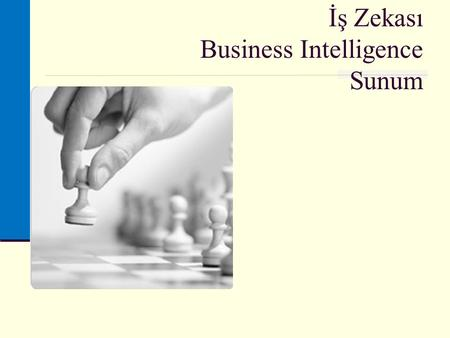 İş Zekası Business Intelligence Sunum