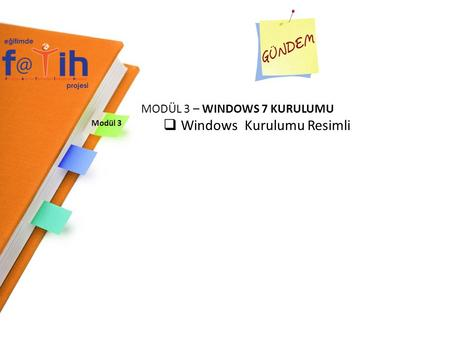 Modül 3 MODÜL 3 – WINDOWS 7 KURULUMU  Windows Kurulumu Resimli.