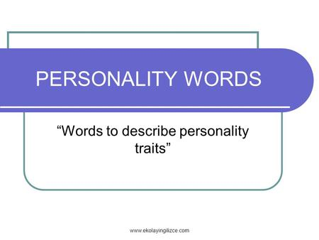 """Words to describe personality traits"""