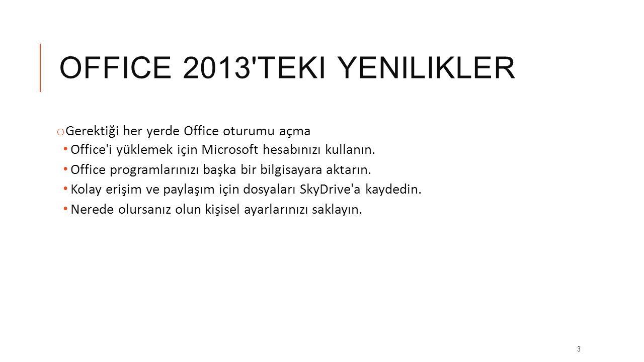 OFFICE 2013 TEKI YENILIKLER o Gerektiği her yerde Office oturumu açma • Office i yüklemek için Microsoft hesabınızı kullanın.