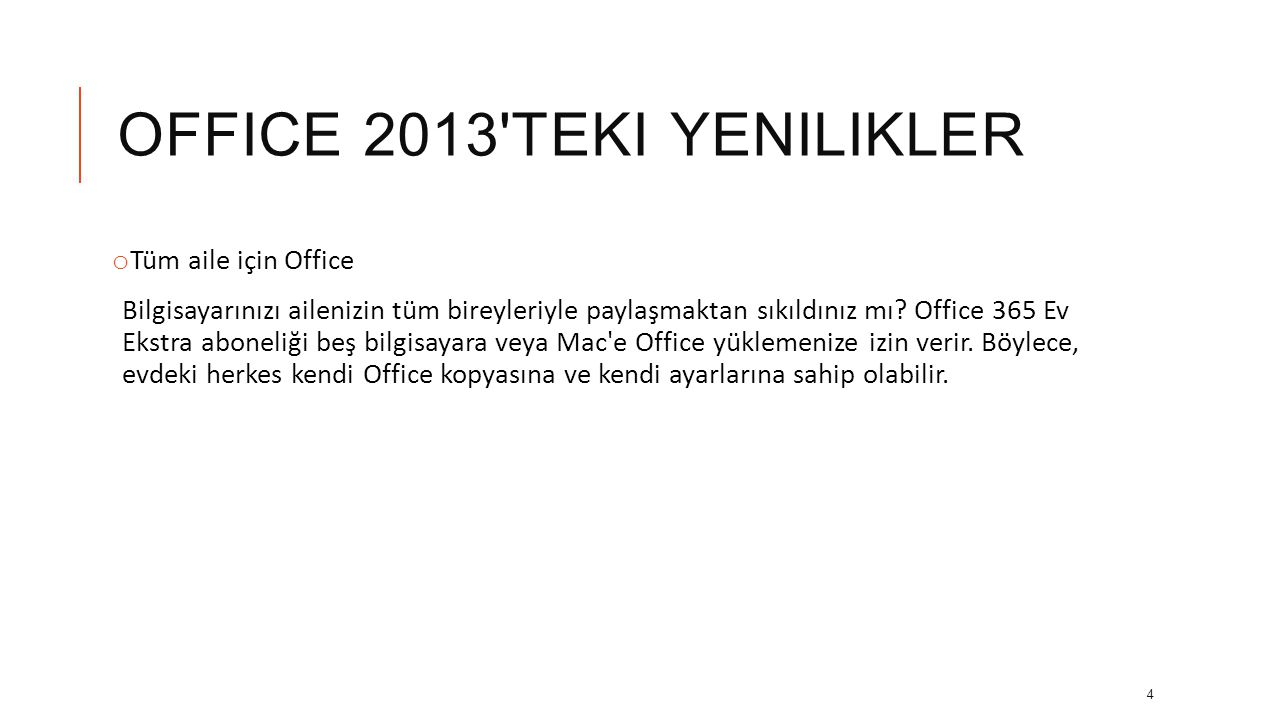 OFFICE 2013 TEKI YENILIKLER o Tüm aile için Office Bilgisayarınızı ailenizin tüm bireyleriyle paylaşmaktan sıkıldınız mı.