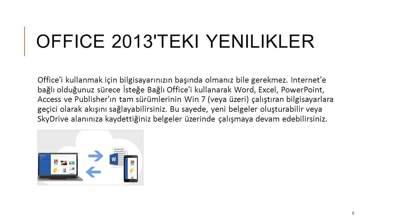 OFFICE 2013 TEKI YENILIKLER Office i kullanmak için bilgisayarınızın başında olmanız bile gerekmez.